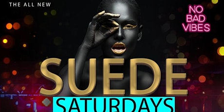 SUEDE SATURDAYS!! RSVP NOW FOR FREE ENTRY & MORE!! tickets