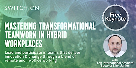 Mastering Transformational Teamwork In Hybrid Workplaces tickets