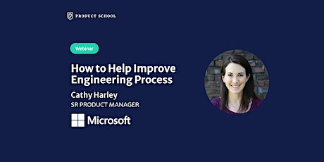 Webinar: How to Help Improve Engineering Process by Microsoft Sr PM tickets