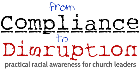 Compliance to Disruption: practical racial awareness for church leaders tickets