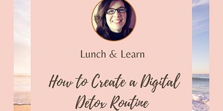 How to Create a Digital Detox Routine - Lunch & Learn workshop tickets