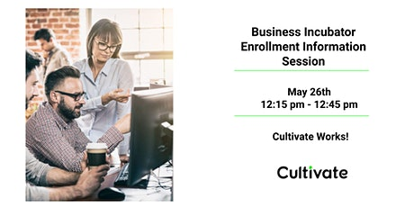 Cultivate Works - Business Incubator Enrollment Information Session tickets