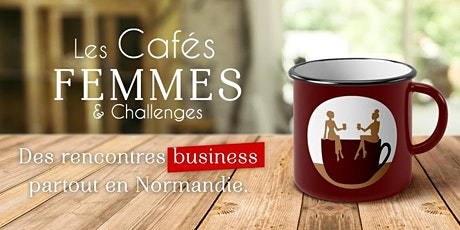 Les Cafés Femmes & Challenges - LISIEUX billets