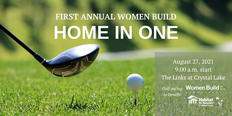First Annual Women Build Home in One Golf Event tickets
