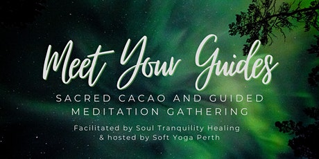 Meet Your Guides - Sacred Cacao and Guided Meditation Gathering tickets