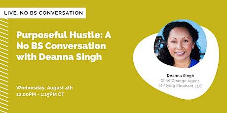 Purposeful Hustle:  A No BS Conversation with Deanna Singh tickets