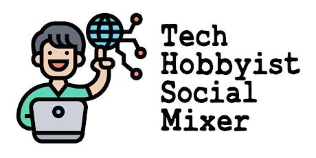 Tech Hobbyist Social Mixer tickets