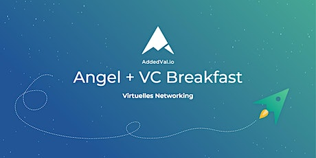 2. AddedVal.io Angel + VC Breakfast Tickets