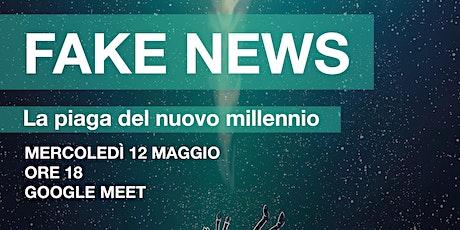 Fake news - la piaga del nuovo millennio biglietti