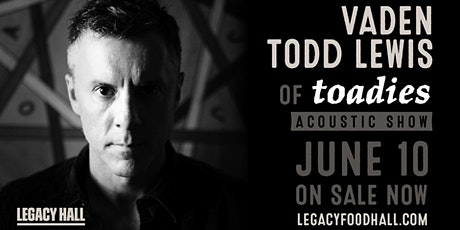 Vaden Todd Lewis of Toadies at Legacy Hall tickets