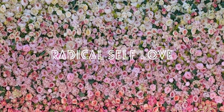 Radical Self Love - Why it changes everything tickets