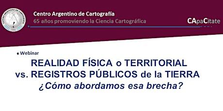 Webinar REALIDAD FÍSICA o TERRITORIAL  vs. REGISTROS PÚBLICOS de la TIERRA boletos
