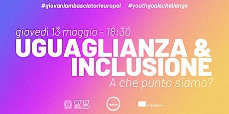 Uguaglianza & Inclusione: a che punto siamo? | #youthgoalschallenge biglietti