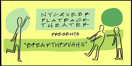 """NYC Queer Playback Theater presents """"Breakthroughs"""" tickets"""