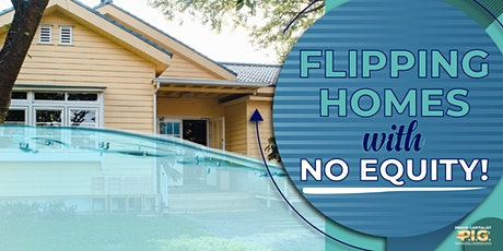 [WEBINAR] - Flipping Homes with No Equity! tickets