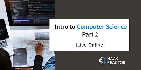 Intro to Computer Science: Part 2 [Live-Online] tickets