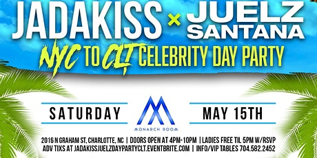 NYC TO CLT CELEBRITY DAY PARTY W/ JADAKISS X JUELZ SANTANA @ MONARCH ROOM tickets