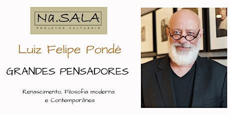 Na.SALA - FILOSOFIA COM LUIZ FELIPE PONDÉ - GRANDES PENSADORES biglietti