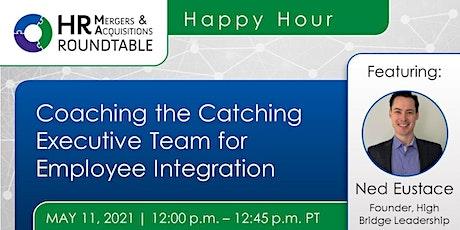 Coaching the Catching Executive Team for M&A Employee Integration biglietti