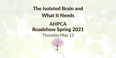 The Isolated Brain and What It Needs - AHPCA Roadshow Spring 2021 entradas