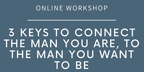 3 Keys to Connect the Man You Are, to the Man You Want to Be tickets