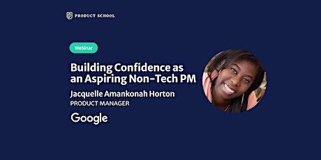 Webinar: Building Confidence as an Aspiring Non-Tech PM by Google PM tickets