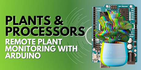 Plants & Processors: Remote Plant Monitoring With Arduino tickets