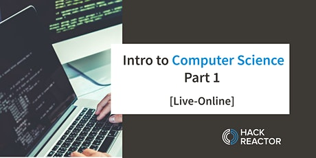 Intro to Computer Science: Part 1 [Live-Online] tickets
