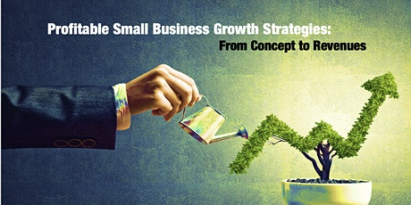 Profitable Small Business Growth Strategies:  From Concept to Revenues. tickets