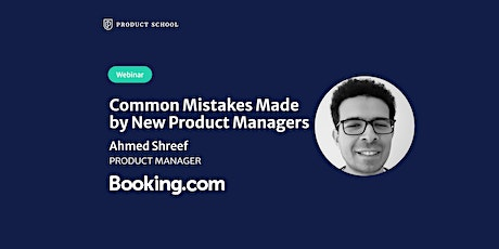 Webinar: Common Mistakes Made by New Product Managers by Booking.com PM tickets