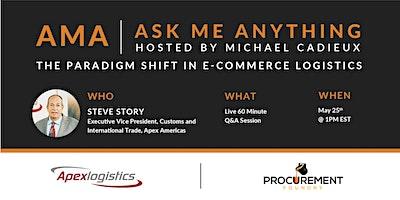 AMA- The Paradigm Shift in E-Commerce Logistics w/Steve Story Apexlogistics