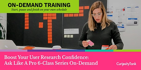 Boost Your User Research Confidence: Ask Like A Pro 6-Class Series OnDemand tickets