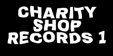 CHARITY SHOP RECORDS 1 tickets