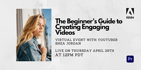 The Beginner's Guide to Creating Engaging Videos tickets