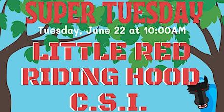Super Tuesday: Little Red Riding Hood CSI tickets