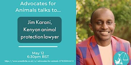 Advocate for Animals talks to..... Jim Karani tickets
