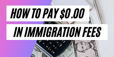 FREE TRAINING: How to Pay $0.00 in Immigration Fees tickets