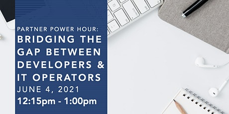 Partner Power Hour: Bridging the Gap Between Developers and IT Operators tickets
