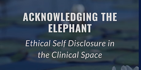 Acknowledging the Elephant: Ethical Self Disclosure in the Clinical Space tickets