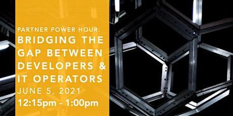 Partner Power Hour: Bridging the Gap Between Developers and IT Operators tickets