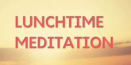Lunch Time Virtual Mindful Meditation- Time to Relax! tickets
