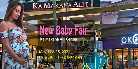 New Baby Fair at Ka Makana Alii Center, May 14 & 15, 2021,  Fri. & Sat. tickets