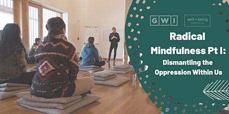 Radical Mindfulness Pt 1: Dismantling the Oppression Within Us tickets