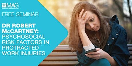 Dr Robert McCartney: Psychosocial risk factors in protracted work injuries tickets