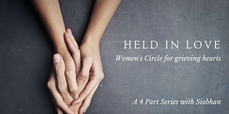 Held in Love - Women's Circle for grieving hearts (4 part Series) tickets