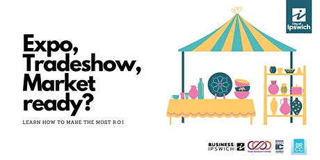 Business 101: How to make the most of Expos, Tradeshows and Markets tickets