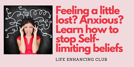 Feeling a little lost? Anxious? Learn how to stop Self-limiting beliefs tickets
