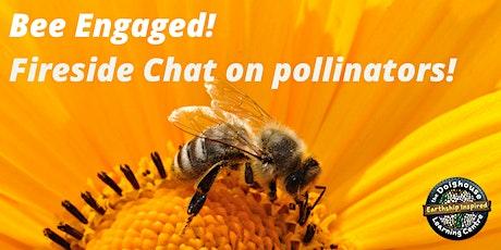 Bee Engaged! #WorldBeeDay Fireside Chat on pollinators & biodiveristy! tickets