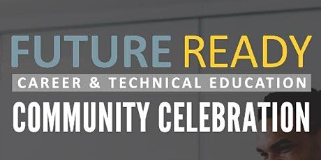 Future Ready CTE Community Celebration tickets