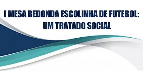 I Mesa Redonda Escolinha de Futebol: Um Tratado Social ingressos